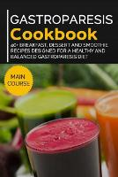 Gastroparesis Cookbook: 40+ Breakfast, Dessert and Smoothie Recipes designed for a healthy and balanced Gastroparesis diet (Paperback)