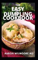 Easy Dumplings Cookbook: The Complete Guide and Recipes For Easy Dumplings Cookbook (Paperback)