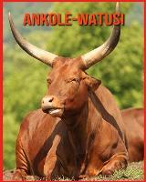 Ankole-Watusi: Immagini bellissime e fatti interessanti Libro per bambini sui Ankole-Watusi (Paperback)