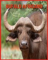 Bufalo Africano: Immagini bellissime e fatti interessanti Libro per bambini sui Bufalo Africano (Paperback)