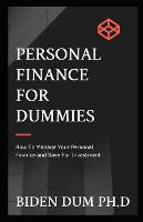 Personal Finance for Dummies: How To Manage Your Personal Finance and Save For Investment (Paperback)