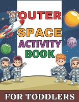Outer space activity book for toddlers: Outer Space Coloring with Planets, Mazes, Dot to Dot, Puzzles and More! (60 Activity Pages) (Paperback)