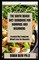 The South Beach Diet Cookbook for Dummies and Beginners: Essential Diet Cookbook, Weight Loss For Dummies (Paperback)
