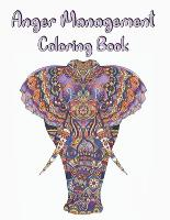 Anger Management Coloring Book: control your anger and relieve stress by coloring beautiful mandala animal designs (Paperback)