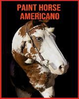 Paint Horse Americano: Immagini bellissime e fatti interessanti Libro per bambini sui Paint Horse Americano (Paperback)
