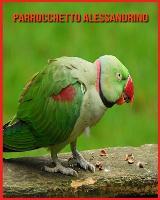 Parrocchetto Alessandrino: Immagini bellissime e fatti interessanti Libro per bambini sui Parrocchetto Alessandrino (Paperback)