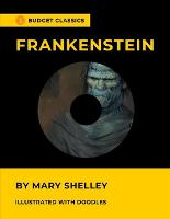 Frankenstein by Mary Shelley (Budget Classics & Illustrated with doodles)
