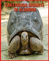 Tartaruga Gigante di Aldabra: Immagini bellissime e fatti interessanti Libro per bambini sui Tartaruga Gigante di Aldabra (Paperback)