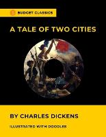 A Tale of Two Cities by Charles Dickens (Budget Classics - Illustrated with doodles)