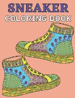 Sneaker coloring book: Gifts for Adults and Kids. Color the BEST & Classic Sneakers Out There;The Ultimate Coloring Book For Sneakerheads (Paperback)