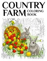Country Farm Coloring Book: An Adult Coloring Book of Charming Countryside Designs for Creativity, Stress Relief, and Relaxation (Paperback)