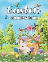 Easter Coloring Book for Adults: an Adult Coloring Book of Easter Designs, Bunnies, Beautiful Spring Flowers, Cute Easter Eggs, Mandalas, and More! for Stress Relief and Relaxation. (Paperback)