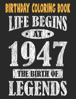 Birthday Coloring Book Life Begins At 1947 The Birth Of Legends: Easy, Relaxing, Stress Relieving Beautiful Abstract Art Coloring Book For Adults Color Meditate Relax, 74 Year Old Birthday Large Print Coloring Book For Adults Relaxation 74th Birthday (Paperback)