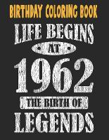 Birthday Coloring Book Life Begins At 1962 The Birth Of Legends: Easy, Relaxing, Stress Relieving Beautiful Abstract Art Coloring Book For Adults Color Meditate Relax, 59 Year Old Birthday Large Print Coloring Book For Adults Relaxation 59th Birthday (Paperback)