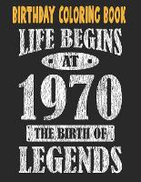 Birthday Coloring Book Life Begins At 1970 The Birth Of Legends: Easy, Relaxing, Stress Relieving Beautiful Abstract Art Coloring Book For Adults Color Meditate Relax, 51 Year Old Birthday Large Print Coloring Book For Adults Relaxation 51st Birthda (Paperback)