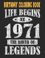 Birthday Coloring Book Life Begins At 1971 The Birth Of Legends: Easy, Relaxing, Stress Relieving Beautiful Abstract Art Coloring Book For Adults Color Meditate Relax, 50 Year Old Birthday Large Print Coloring Book For Adults Relaxation 50th Birthday (Paperback)