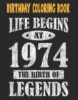 Birthday Coloring Book Life Begins At 1974 The Birth Of Legends: Easy, Relaxing, Stress Relieving Beautiful Abstract Art Coloring Book For Adults Color Meditate Relax, 47 Year Old Birthday Large Print Coloring Book For Adults Relaxation 47th Birthday (Paperback)