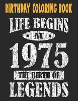 Birthday Coloring Book Life Begins At 1975 The Birth Of Legends: Easy, Relaxing, Stress Relieving Beautiful Abstract Art Coloring Book For Adults Color Meditate Relax, 46 Year Old Birthday Large Print Coloring Book For Adults Relaxation 46th Birthday (Paperback)