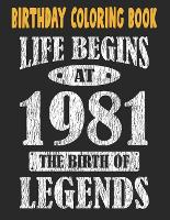 Birthday Coloring Book Life Begins At 1981 The Birth Of Legends: Easy, Relaxing, Stress Relieving Beautiful Abstract Art Coloring Book For Adults Color Meditate Relax, 40 Year Old Birthday Large Print Coloring Book For Adults Relaxation 40th Birthday (Paperback)