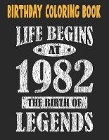 Birthday Coloring Book Life Begins At 1982 The Birth Of Legends: Easy, Relaxing, Stress Relieving Beautiful Abstract Art Coloring Book For Adults Color Meditate Relax, 39 Year Old Birthday Large Print Coloring Book For Adults Relaxation 39th Birthday (Paperback)