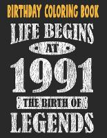 Birthday Coloring Book Life Begins At 1991 The Birth Of Legends: Easy, Relaxing, Stress Relieving Beautiful Abstract Art Coloring Book For Adults Color Meditate Relax, 30 Year Old Birthday Large Print Coloring Book For Adults Relaxation 30th Birthday (Paperback)