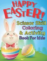 Happy Easter scissor skill coloring & activity book for kids: A fun cutting and pasting for Toddlers /Coloring and Scissor Practice for Preschool Activity and Coloring Book For Kids Ages 2-5,3-5 and Preschoolers Cutting Practice Workbook (Paperback)