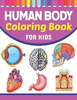 Human Body Coloring Book For Kids: A Collection of Fun and Easy Human Anatomy Coloring Pages for Kids Toddlers and Preschool. Brain Heart Lung Liver Figure Ear Anatomy Coloring Book. Human Anatomy Coloring Pages for Kids Toddler Teen. (Paperback)