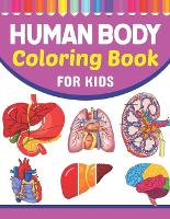 Human Body Coloring Book For Kids: Introduction to Human Anatomy and Physiology Workbook. Simple Human Body Parts For Children, Human Students and Even Adults. Human Body Coloring Books For Kids. Human Anatomy Coloring Pages for Kids Toddler Teen. (Paperback)