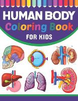 Human Body Coloring Book For Kids: Collection of Simple Illustrations of Human Body Parts. Human Body Parts For Children's Boys & Girls. Brain Heart Lung Liver Figure Ear Anatomy Coloring Book. Human Anatomy Coloring Pages for Kids Toddler Teen. (Paperback)
