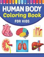 Human Body Coloring Book For Kids: Fun and Easy Human Anatomy Coloring Book for Kids. Human Anatomy and Human Body Coloring Book. Brain Heart Lung Liver Figure Ear Anatomy Coloring Book. Human Anatomy Coloring Pages for Kids Toddler Teen. (Paperback)