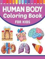 Human Body Coloring Book For Kids: Musculoskeletal Cardiology Neuroanatomy Coloring Book. Perfect Coloring Book for Medical School & College Going Students. Medical Activity Coloring Books for kids. Human Anatomy Coloring Pages for Kids Toddler Teen. (Paperback)