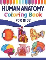Human Anatomy Coloring Book For Kids: Learn The Human Anatomy With Fun & Easy. Simple Human Body Parts Coloring Book For Children. Brain Heart Lung Liver Figure Ear Anatomy Coloring Book. Fun & Easy Human Anatomy Coloring Book for Kids & Adults. (Paperback)