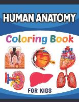 Human Anatomy Coloring Book For Kids: Collection of Simple Illustrations of Human Body Parts. Human Body Parts For Children Boys & Girls. Brain Heart Lung Liver Figure Ear Anatomy Coloring Book. Fun & Easy Human Anatomy Coloring Book for Kids & Adults. (Paperback)