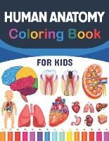 Human Anatomy Coloring Book For Kids: Human Anatomy and Physiology Coloring Book For Kids.The New Surprising Magnificent Learning Structure For Human Anatomy Students.Human Body Coloring Book For Kids.Human Body Anatomy Coloring Book For kids & Adults. (Paperback)
