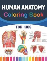 Human Anatomy Coloring Book For Kids: Learn The Human Anatomy With Fun & Easy. Simple Human Body Parts Coloring Book For Children. Brain Heart Lung Liver Figure Ear Anatomy Coloring Book. Human Body Anatomy Coloring Book For kids & Adults. (Paperback)