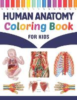 Human Anatomy Coloring Book For Kids: Learn The Human Anatomy With Fun & Easy. Human Anatomy and Human Body Physiology Coloring Book. Brain Heart Lung Liver Figure Ear Anatomy Coloring Book. Human Body Anatomy Coloring Book For kids & Adults. (Paperback)