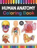 Human Anatomy Coloring Book For Kids: Musculoskeletal Cardiology Neuroanatomy Coloring Book. Perfect Coloring Book for Medical School & College Going Students. Medical Activity Coloring Books for kids. Human Body Anatomy Coloring Book For kids & Adults. (Paperback)