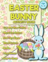 Easter Bunny activity book age 4-8: Easter Games For Kids, I Spy,, Easter Word Search, Word Scramble, Writing Prompts, How to draw a Bunny (Paperback)