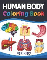 Human Body Coloring Book For Kids: Collection of Simple Illustrations of Human Body Parts. Human Anatomy and Human Body Physiology Coloring Book. Gift For Anatomy Students & Teachers. Learn Human Body Parts Anatomy With Fun & Easy. (Paperback)