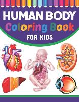 Human Body Coloring Book For Kids: Human Anatomy and Physiology Coloring Book For Kids. New Surprising Magnificent Learning Structure For Human Anatomy Students. Human Body Coloring Book For Kids. Human Anatomy Coloring Pages for Kids Toddler Teen. (Paperback)