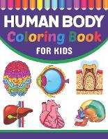 Human Body Coloring Book For Kids: Musculoskeletal Cardiology Neuroanatomy Coloring Book. Perfect Coloring Book for Medical School & College Going Students. Medical Activity Coloring Books for kids. Learn Human Body Parts Anatomy With Fun & Easy. (Paperback)