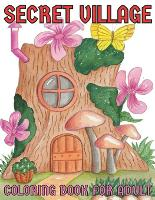 Secret village coloring book for adult: An Adult Coloring Book With Charming Country Scenes, Rustic Landscapes, Cozy Homes, and More!Magical Garden Scenes, Adorable Hidden Homes and Whimsical Tiny Creatures (Paperback)