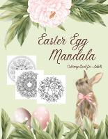 Easter Egg Mandala Coloring Book for Adults: Pictures of Eggs, Bunnies, Chicks and Flowers with Intricate, Zentangle Designs and Geometric Patterns for Stress-relief and Relaxation (Paperback)