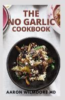 The No-Garlic Cookbook: Let the Flavor And Recipes Flood In For Healthy Living (Paperback)