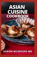 Asian Cuisine Cookbook: A Healthy Guide to Reliable Asian Cuisine (Paperback)