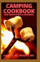 Camping Cookbook for Beginners & Dummies: Delicious Recipes for Beginners and Advanced Camping Lovers (Paperback)