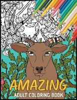 Amazing Adult Coloring Book: Beautiful Stress Relieving Designs, Animals, Mandalas, Patterns, Flowers, Birds, and More! for Fun and Relaxation. (Paperback)