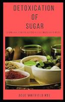 Detoxication of Sugar: Guides on How to Detox Sugar from Your Body (Paperback)