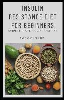 Insulin Resistance Diet for Beginners: Guides for Overcoming Insulin (Paperback)