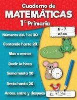 Cuaderno de matematicas 1 Degrees Primaria: Sumas, Resta, Aprender numeros, Primeros ejercicios de calculo, Cuentas, Formas para ninos de 6 a 7 anos - Cuaderno de Practica (Paperback)